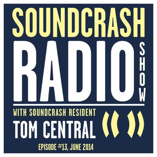 Soundcrash Radio Show Ep. 13 - with Tom Central