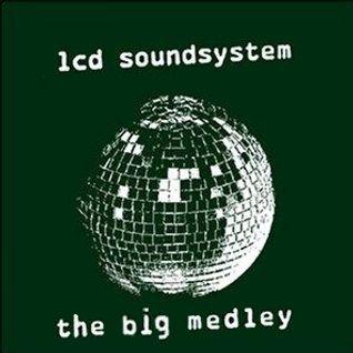 The Big Medley: LCD Soundsystem