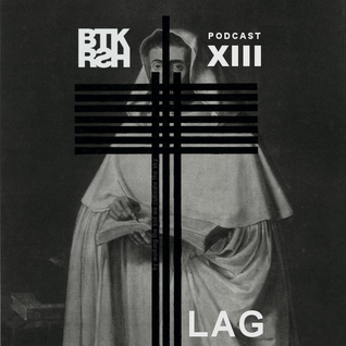 Lag - BTKRSH Podcast #13