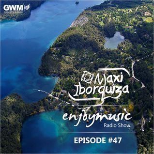 Enjoy Music with Maxi Iborquiza - Episode #47