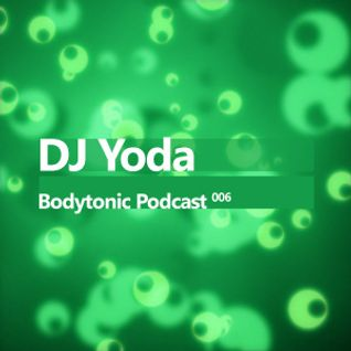 Bodytonic Podcast 006 : DJ Yoda