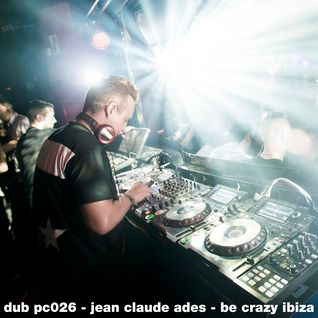 dub pc026 - jean claude ades for be crazy ibiza - summer 2015