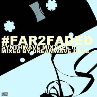 #Far2faded - Synthwave Mixtape {Vol.2}