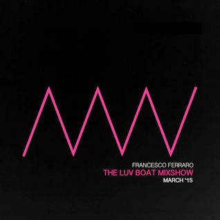 Francesco Ferraro - The Luv Boat Mixshow Volume I - March 2k15