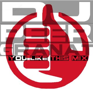 DJ Peer Granat - You Like This MIX 1.0