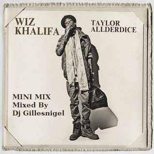 Wiz Khalifa Taylor Allderdice Mini Mix Mixed By Dj Gillesnigel