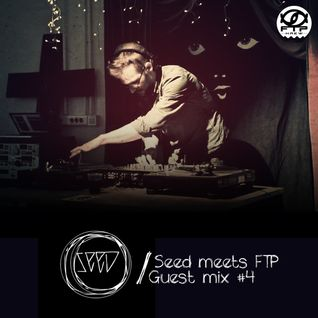 Seed meets FTP - Guest Mix #4