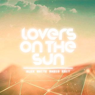 Lovers On The Sun (Alex White Radio Edit) - David Guetta feat. Sam Martin vs Blasterjaxx