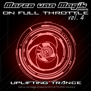 Marco van Magik presents On Full Throttle Vol. 04 (Uplifting Trance)