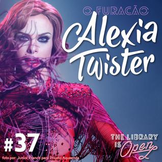 #37 O Furacão Alexia Twister
