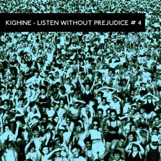 Kighine / Listen Without Prejudice #4