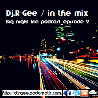R-Gee - Big Night Life Podcast Episode # 2