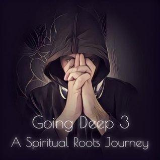 Going Deep 3 - A Spiritual Roots Journey