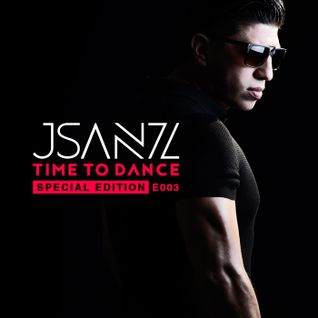 Jsanz - Time To Dance E003 (Special Edition)