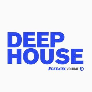 Deep House Effects Vol. 9