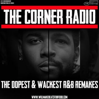 The Corner Radio Hosted by Kil: The Dopest & Wackest R&B Remakes