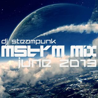 DJ STEAMPUNK - JUNE 2013 MSTRM MIX