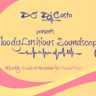 MoodyLushious Soundscapes 02 (July 18, 2013) (Monthly Podcast Exclusive For Tunnel FM By Di Costa)