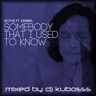 Somebody that used to know (kubosss reworked)