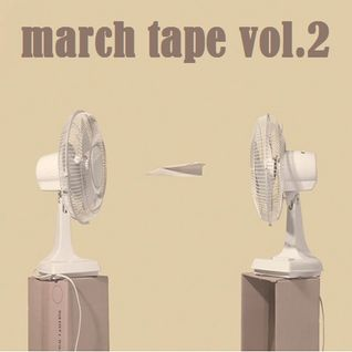 March Tape vol.2
