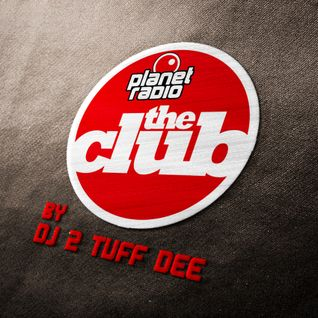 DJ 2 TUFF DEE - planet radio the Club 11-2014