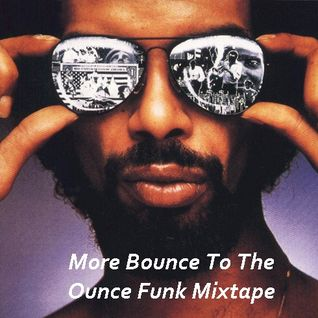 More Bounce To The Ounce Funk Mix