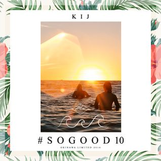 SO GOOD 10 - KIJ - SURF ROCK,CHILL,JACK JOHNSON and more
