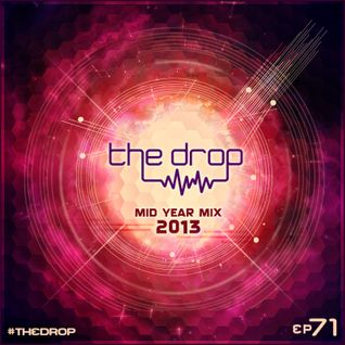 The Drop 071 (2013 Mid Year Mix)