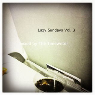 Lazy Sundays Vol.3 mixed by The Timewriter April 2013