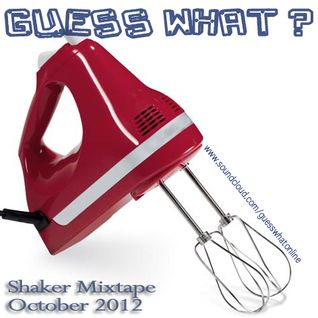 Guess What? SHAKER MIXTAPE - October 2012 (*Side B)