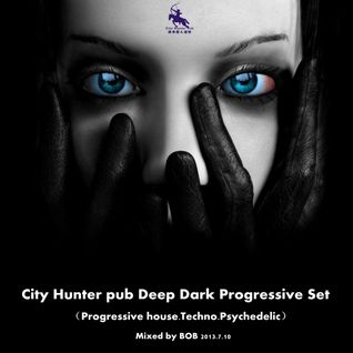 City Hunter pub Deep Dark Progressive Set 2013-07-10 mixed by BOB