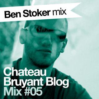 Ben Stoker - Château Bruyant Blog Mix# 5