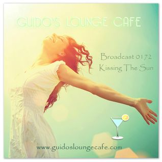 Guido's Lounge Cafe Broadcast 0172 Kissing The Sun (20150619)