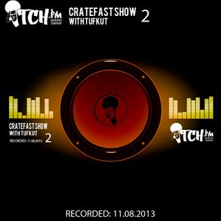 Tufkut - Cratefast Show 2 - ITCH FM (11-AUG-2013)