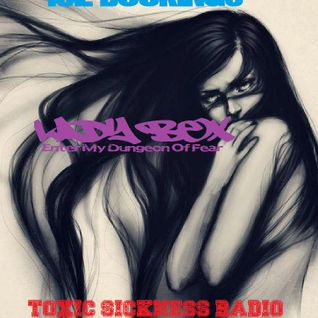 Toxic Sickness Radio Presents: Lady Bex - Enter My Dungeon Of Fear Show 001