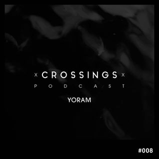 Yoram – Crossings Podcast #008