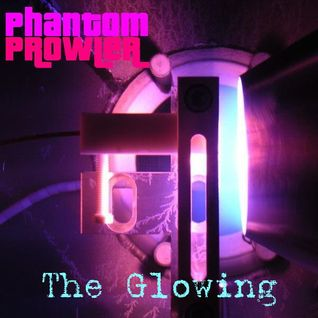 Phantom Prowler - ''The Glowing'' (Downtempo Mix)