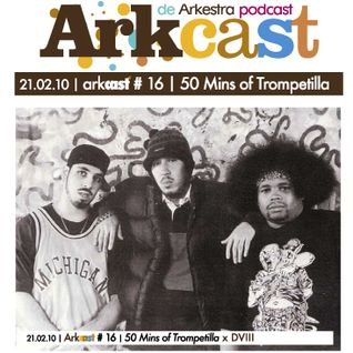 ARKcast # 16 | 50 Mins. de Trompetilla x DVIII