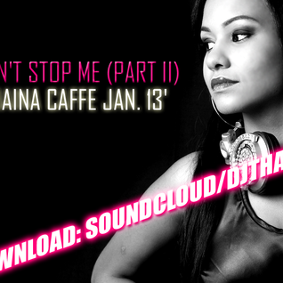 Don't stop me (part 2) - Thaina Caffe Jan 13' mix