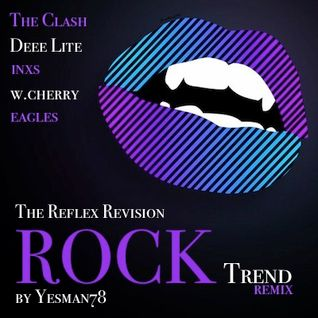 REFLEX ROCK TREND REMIX (The Clash, Deee Lite, INXS, Wild Cherry, Eagles)
