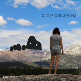 Ontario is Leaking - Episode 1