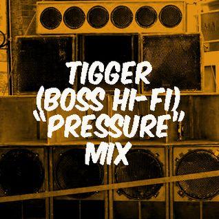 """Tigger (Boss Hi-Fi) """"Pressure"""" Mix"""