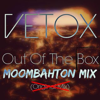 Vetox - Out Of The Box (Moombahton Mix) [PREVIEW]