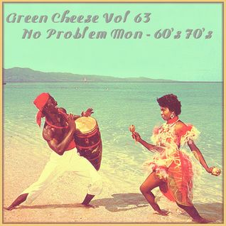 Green Cheese Vol 63 - No Problem Mon 60s and 70s