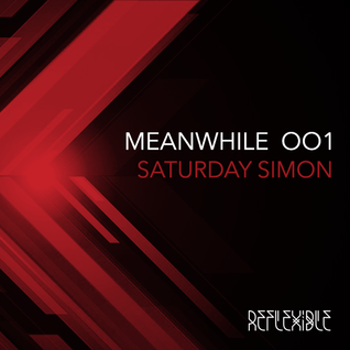 REFLEXIBLE // MEANWHILE 001 with SATURDAY SIMON