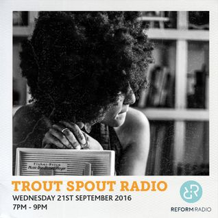 Trout Spout Radio 21st September 2016