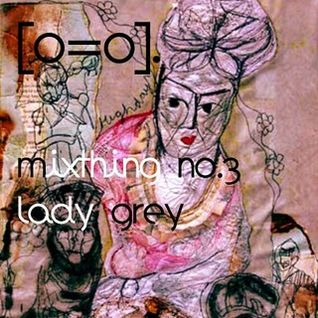 Kwes./[o=o]. mixthing3 - Lady Grey