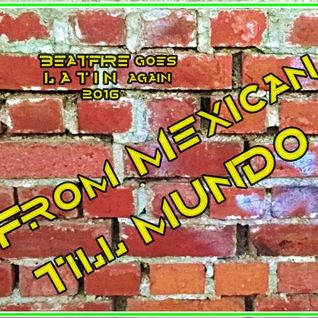 FROM MEXICAN TILL MUNDO (PART II)