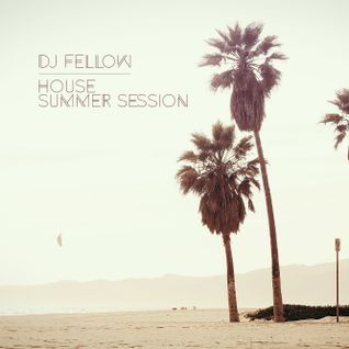 DJ Fellow - House Summer Session 2014