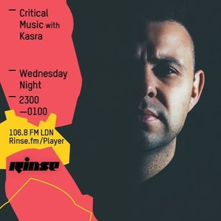 Critical Sound No.32 | Rinse FM | Kasra | 01.06.16